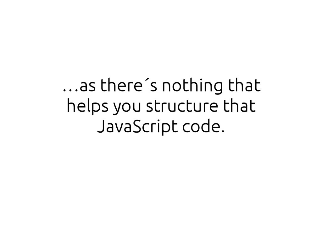 …as there´s nothing that helps you structure th...