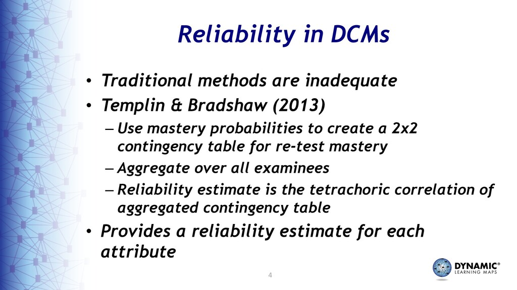 4 Reliability in DCMs • Traditional methods are...