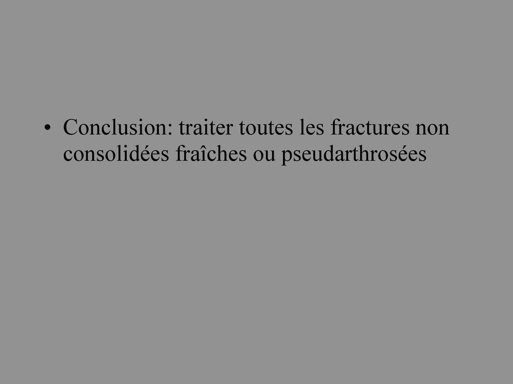 • Conclusion: traiter toutes les fractures non ...