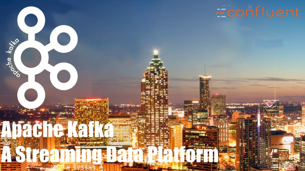 @ Apache Kafka A Streaming Data Platform