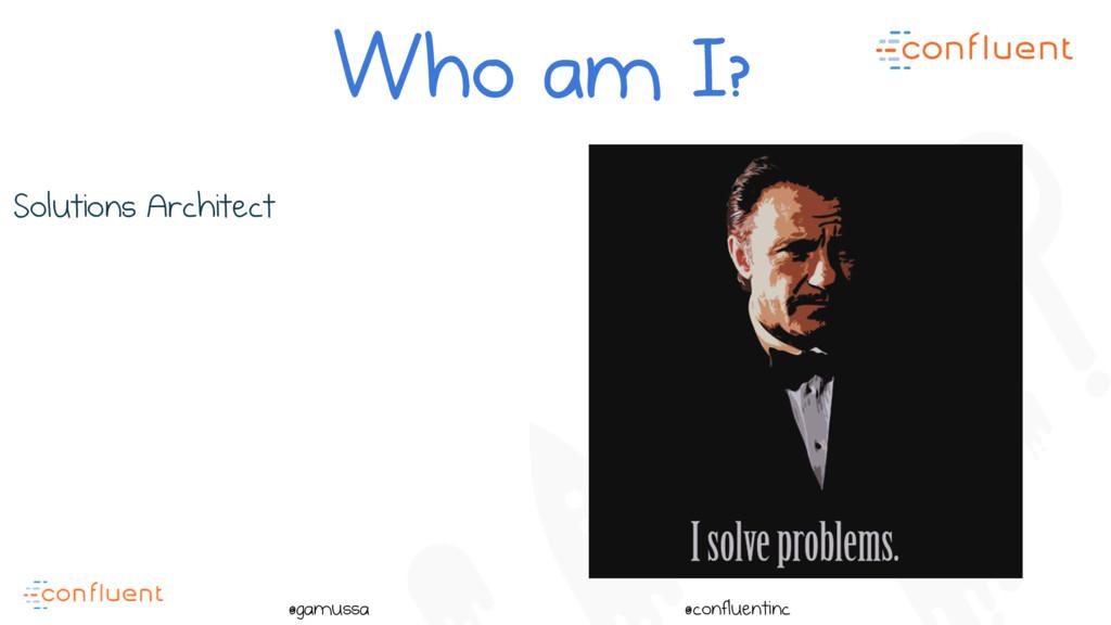 @ @gamussa @confluentinc Solutions Architect Wh...