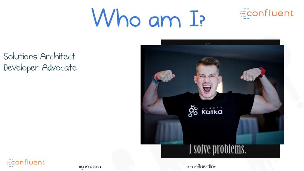 @ @gamussa @confluentinc Solutions Architect De...