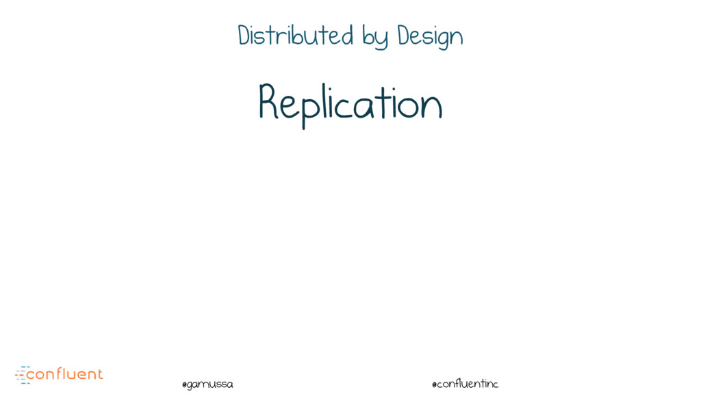 @ @gamussa @confluentinc Replication Distribute...