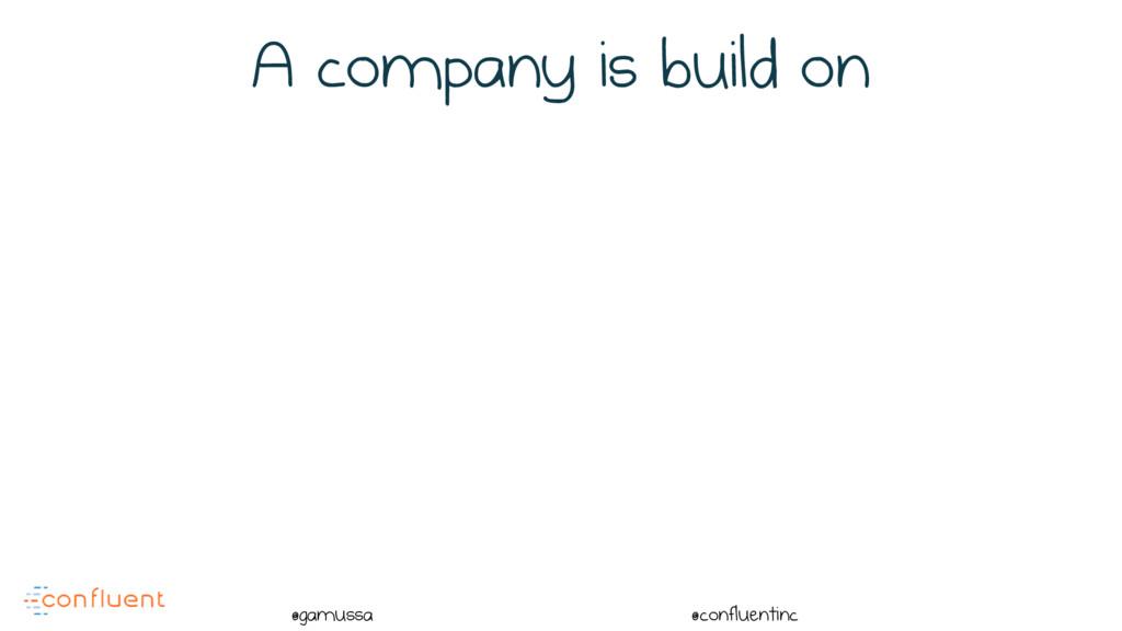 @ @gamussa @confluentinc A company is build on