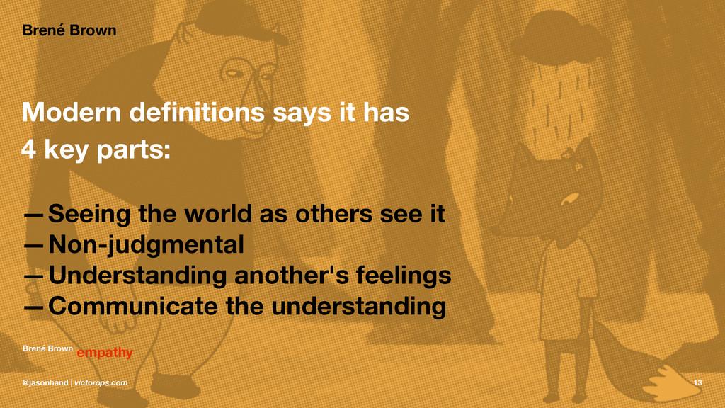 Brené Brown Modern definitions says it has 4 key...