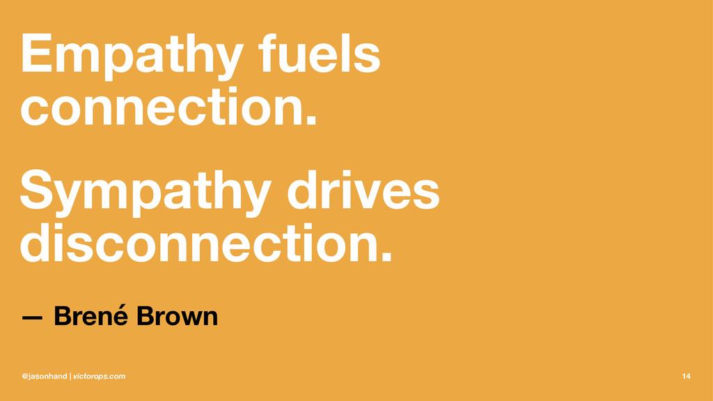 Empathy fuels connection. Sympathy drives disco...