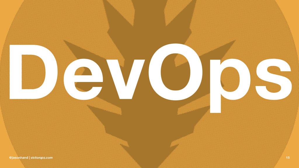 DevOps @jasonhand | victorops.com 15