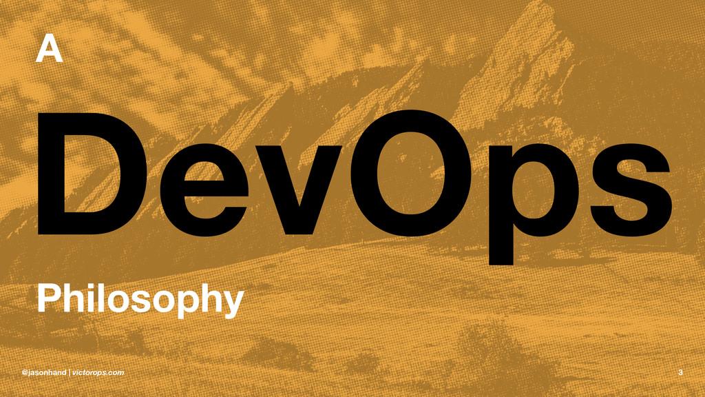 A DevOps Philosophy @jasonhand | victorops.com 3