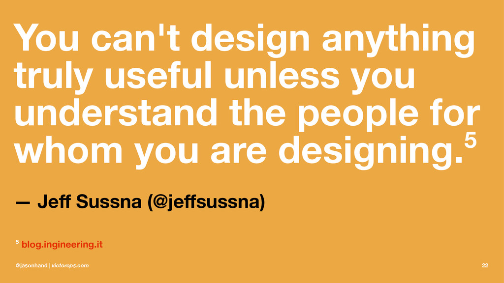 You can't design anything truly useful unless y...