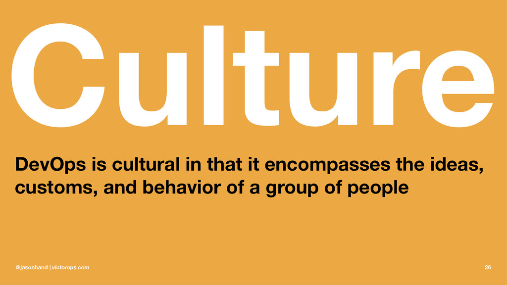 Culture DevOps is cultural in that it encompass...