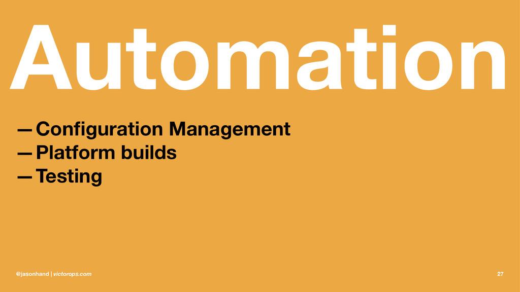 Automation —Configuration Management —Platform b...