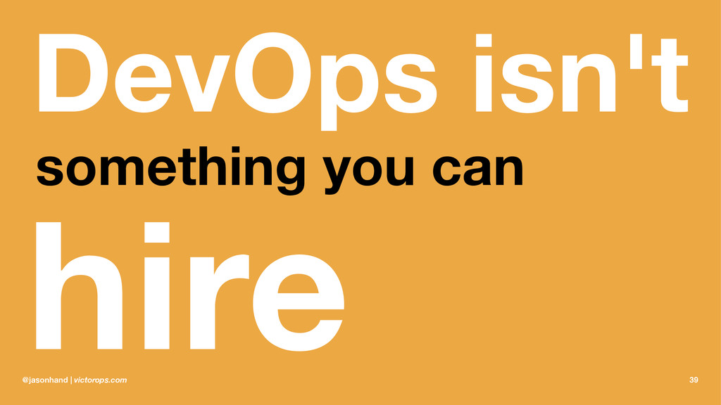 DevOps isn't something you can hire @jasonhand ...