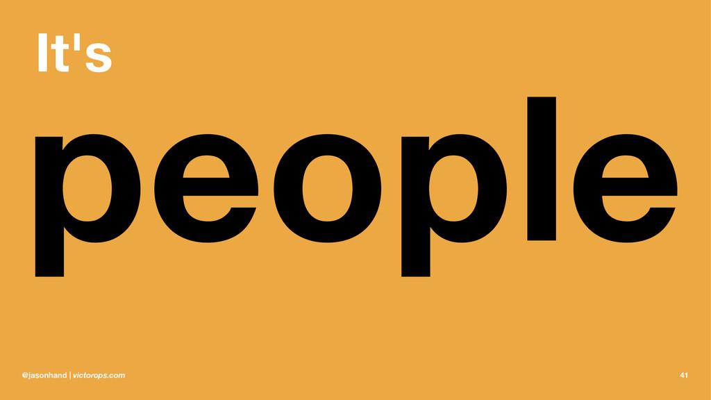 It's people @jasonhand | victorops.com 41