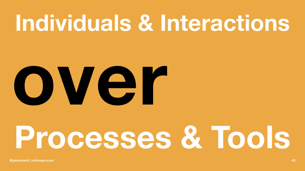 Individuals & Interactions over Processes & Too...