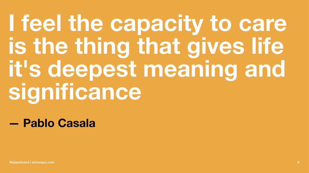 I feel the capacity to care is the thing that g...