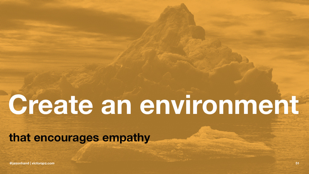 Create an environment that encourages empathy @...