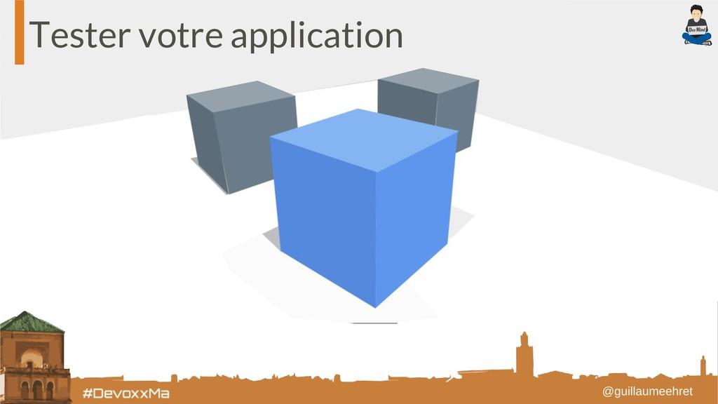Tester votre application