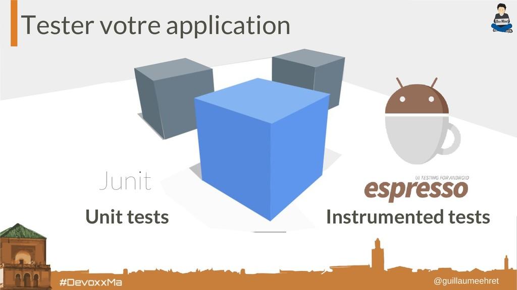 Tester votre application Unit tests Instrumente...