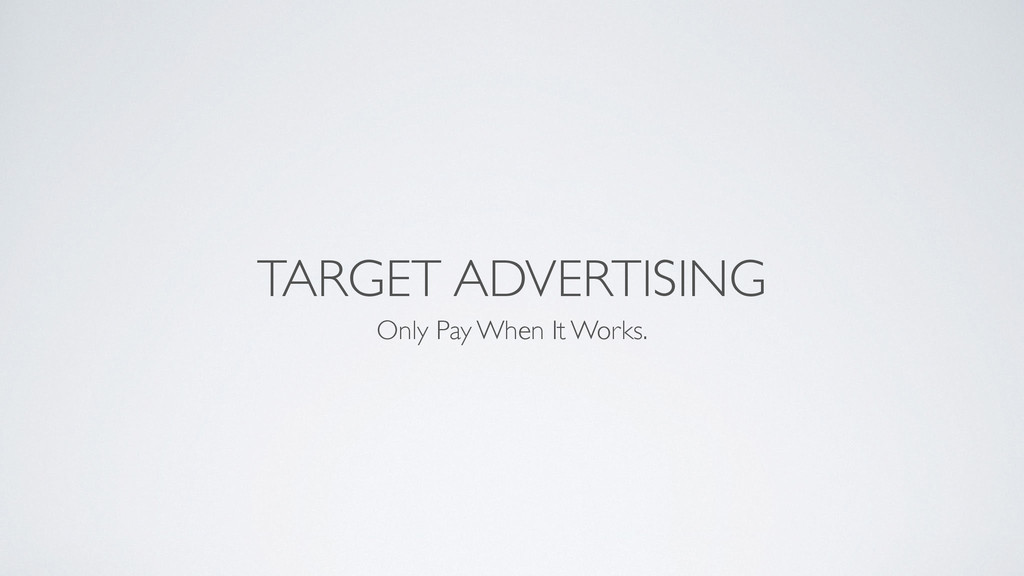 TARGET ADVERTISING Only Pay When It Works.