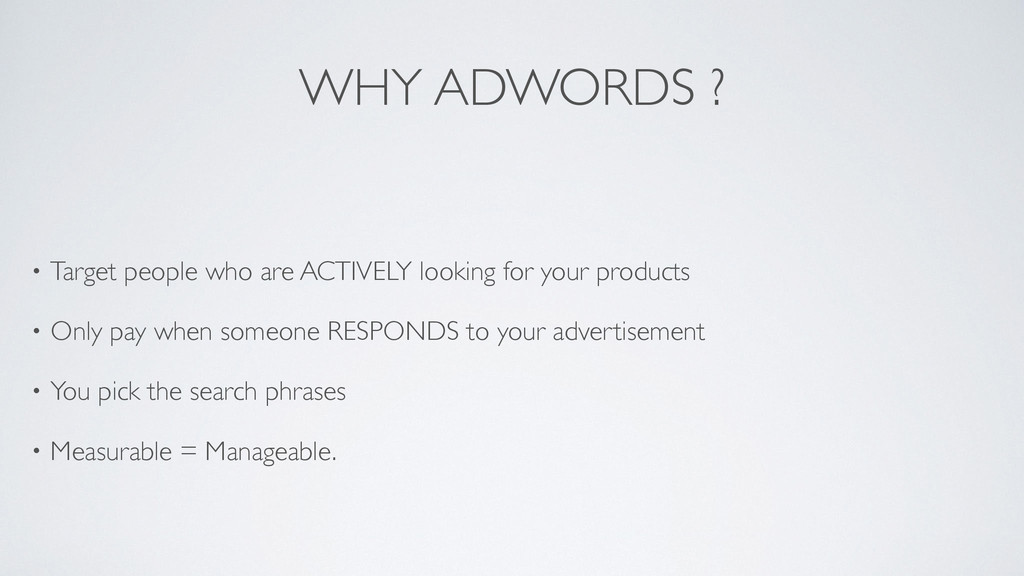 WHY ADWORDS ? • Target people who are ACTIVELY ...