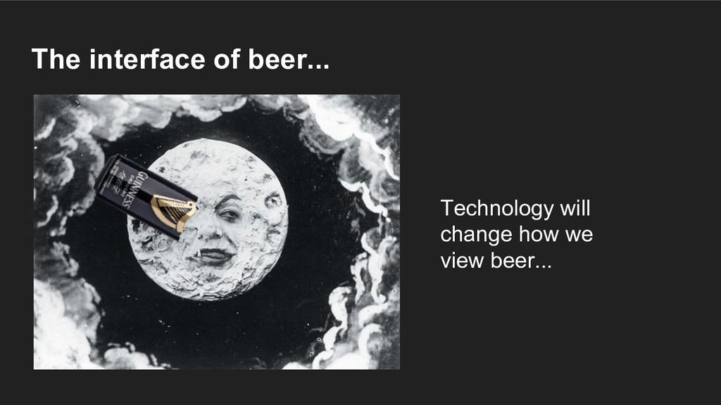 The interface of beer... Technology will change...