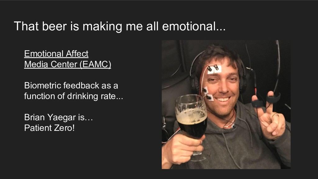 That beer is making me all emotional... Emotion...