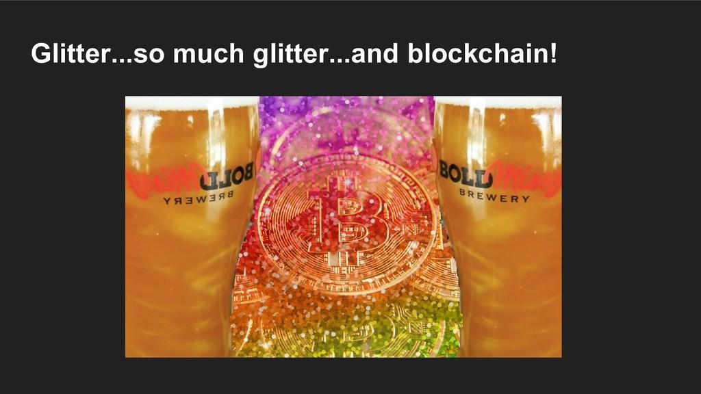 Glitter...so much glitter...and blockchain!