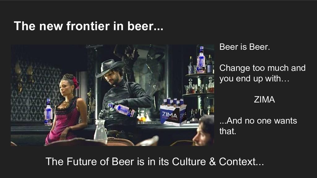 The new frontier in beer... The Future of Beer ...