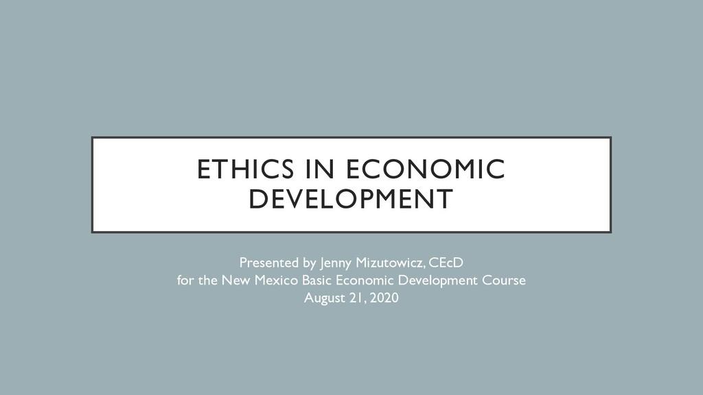 ETHICS IN ECONOMIC DEVELOPMENT Presented by Jen...