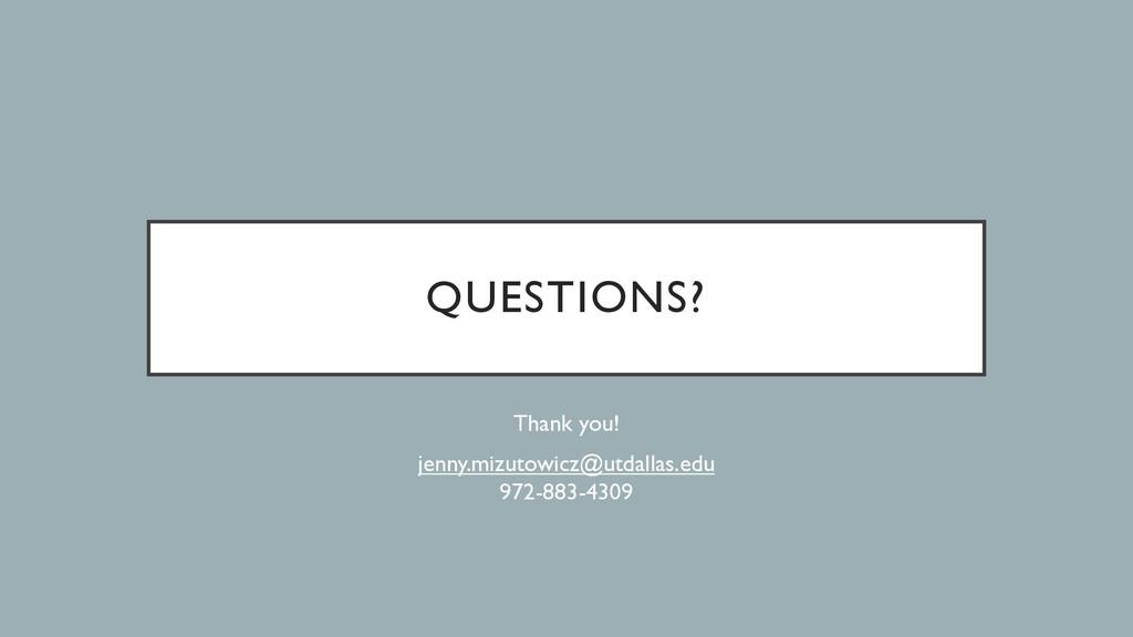 QUESTIONS? Thank you! jenny.mizutowicz@utdallas...
