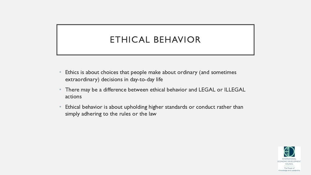 ETHICAL BEHAVIOR • Ethics is about choices that...