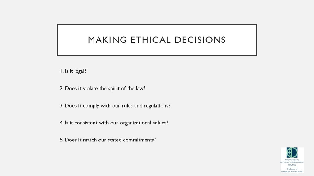 MAKING ETHICAL DECISIONS 1. Is it legal? 2. Doe...