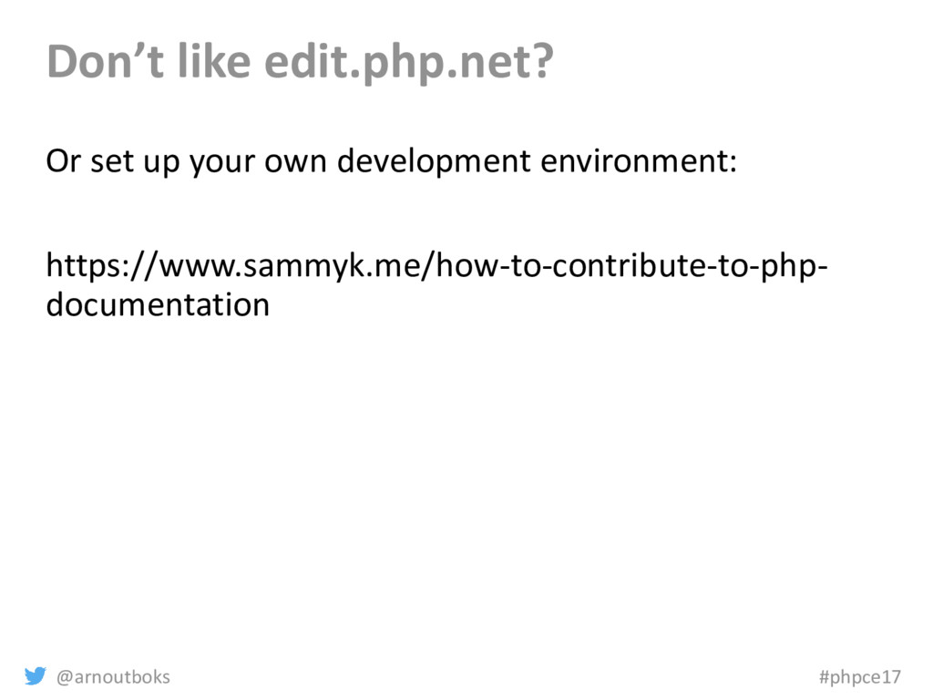 @arnoutboks #phpce17 Don't like edit.php.net? O...