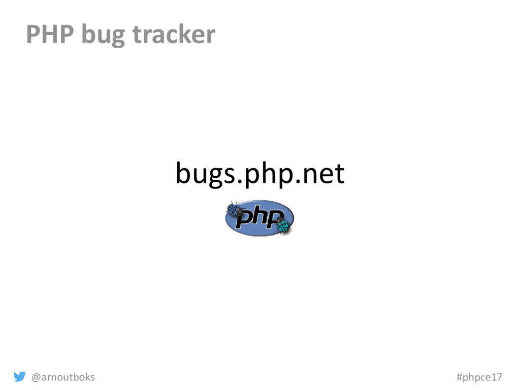 @arnoutboks #phpce17 bugs.php.net PHP bug track...