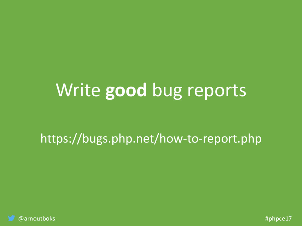 @arnoutboks #phpce17 Write good bug reports htt...