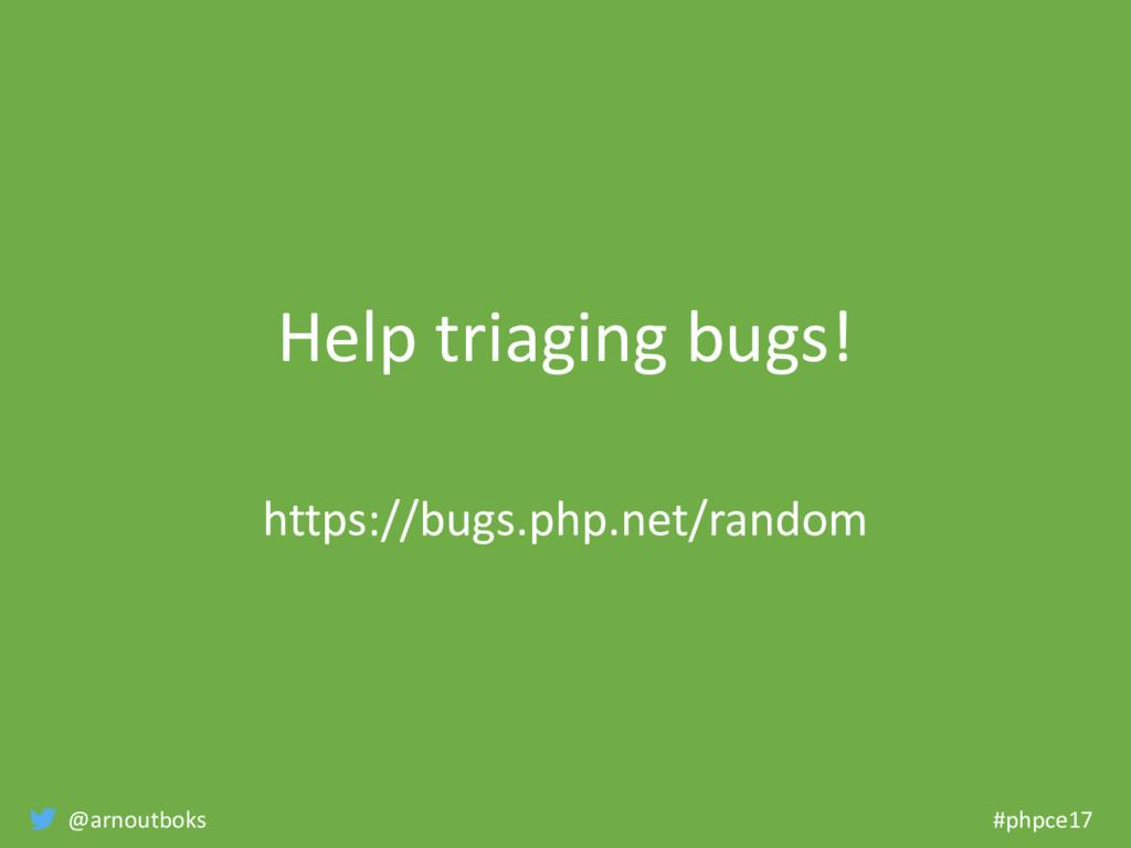 @arnoutboks #phpce17 Help triaging bugs! https:...