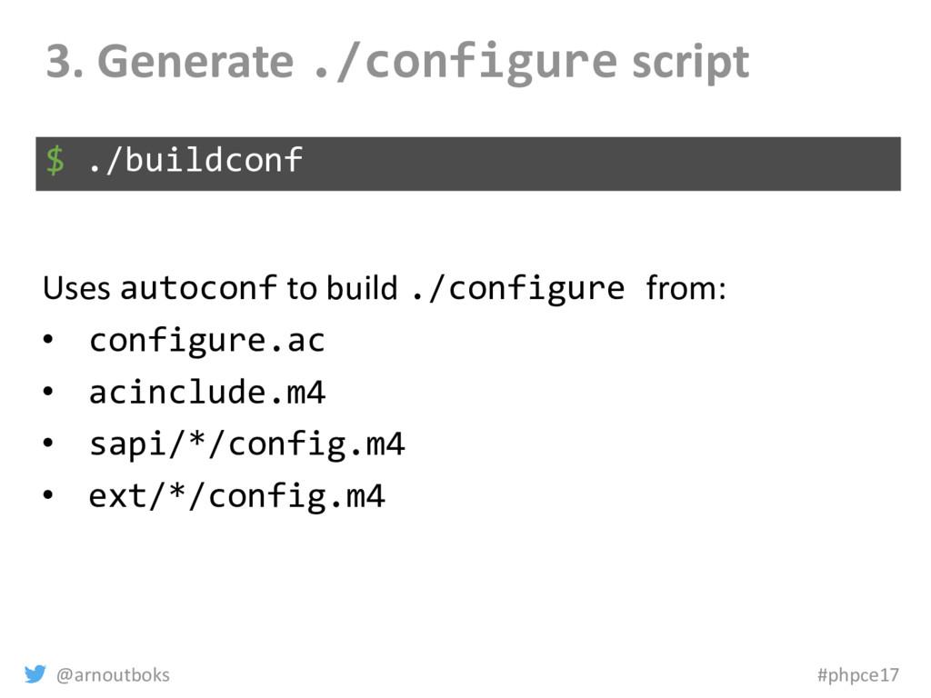 @arnoutboks #phpce17 3. Generate ./configure sc...