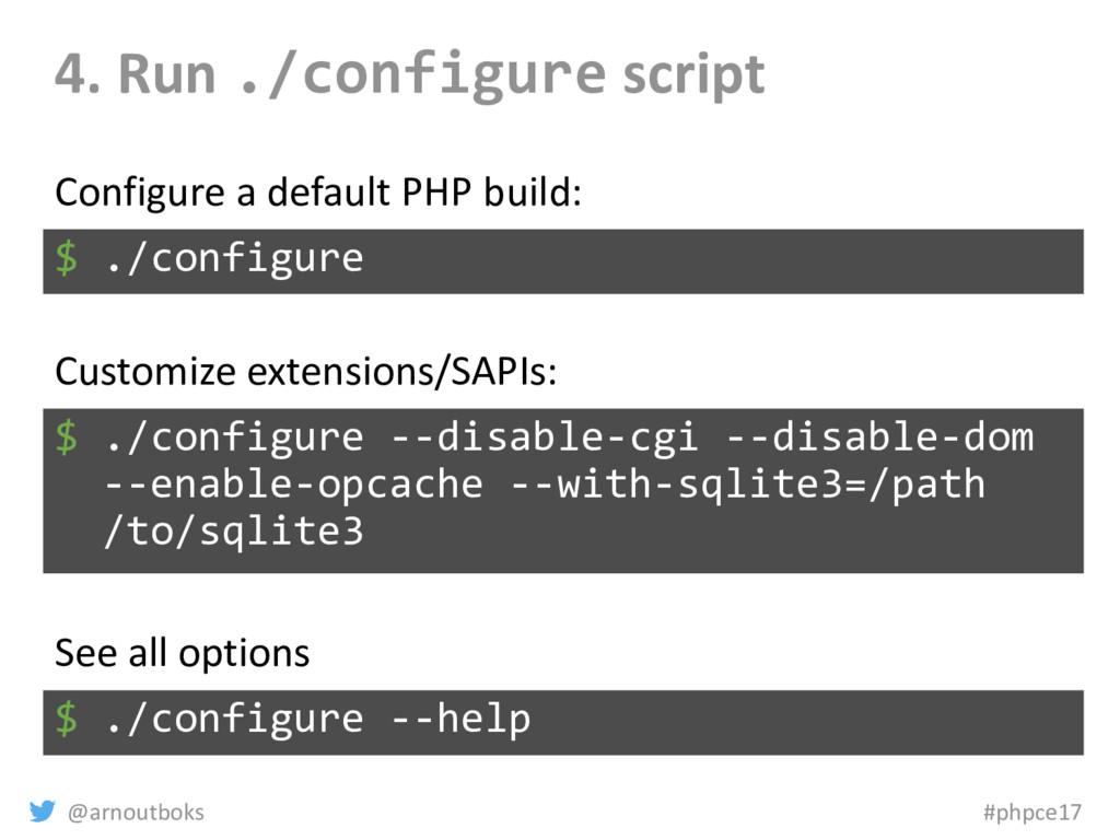 @arnoutboks #phpce17 4. Run ./configure script ...