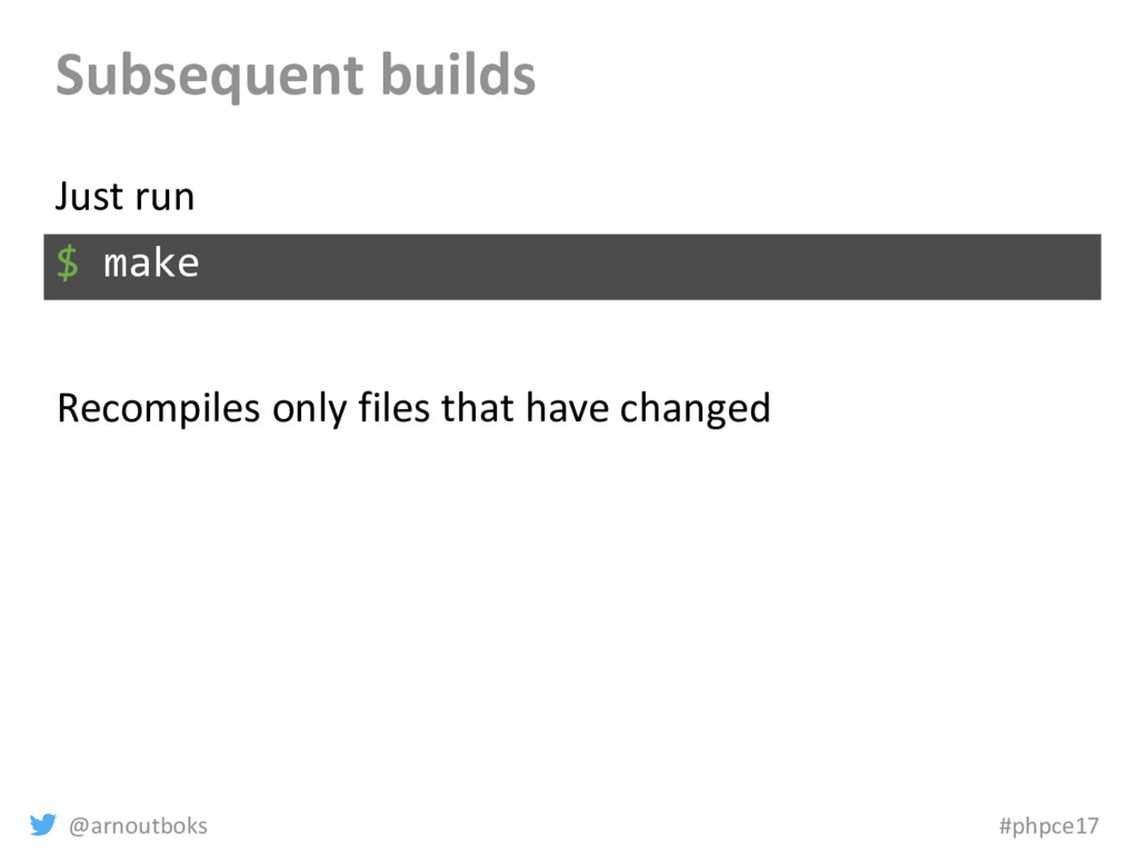 @arnoutboks #phpce17 Subsequent builds $ make J...
