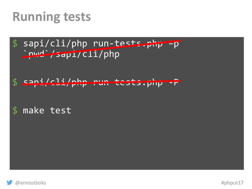 @arnoutboks #phpce17 Running tests $ sapi/cli/p...