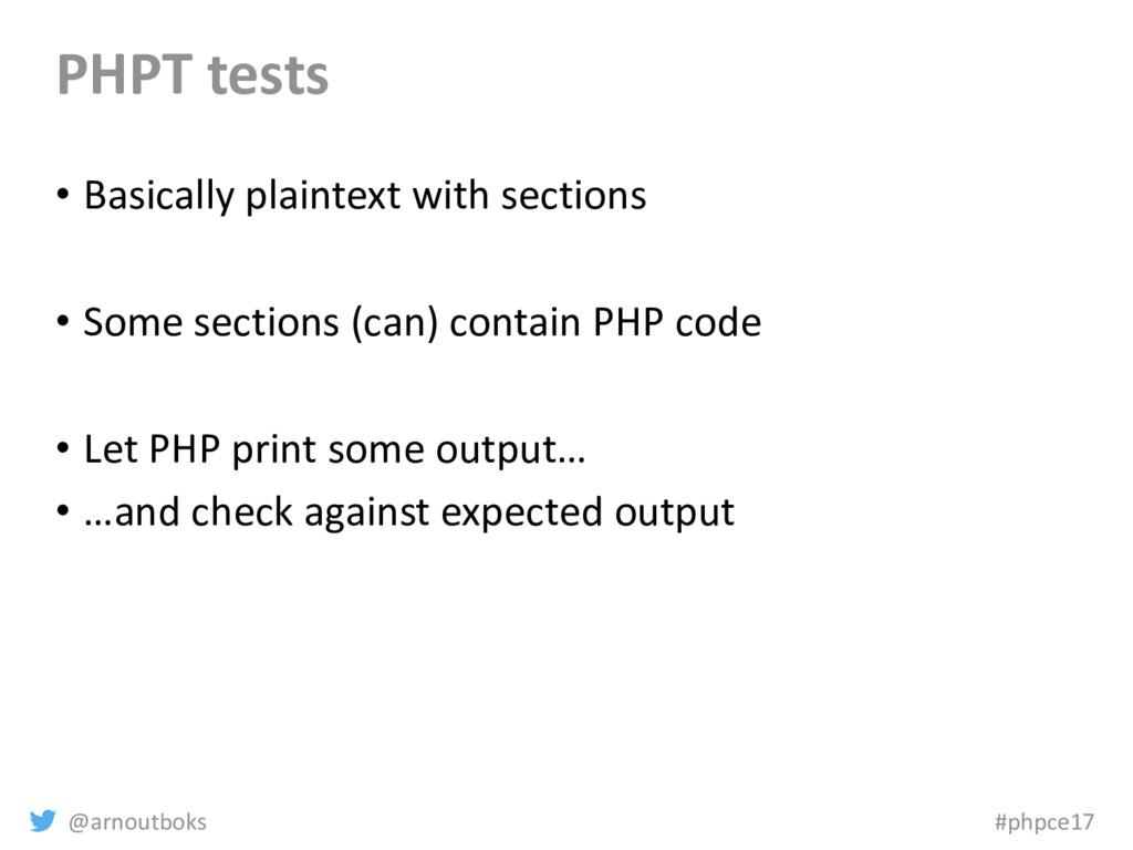 @arnoutboks #phpce17 PHPT tests • Basically pla...