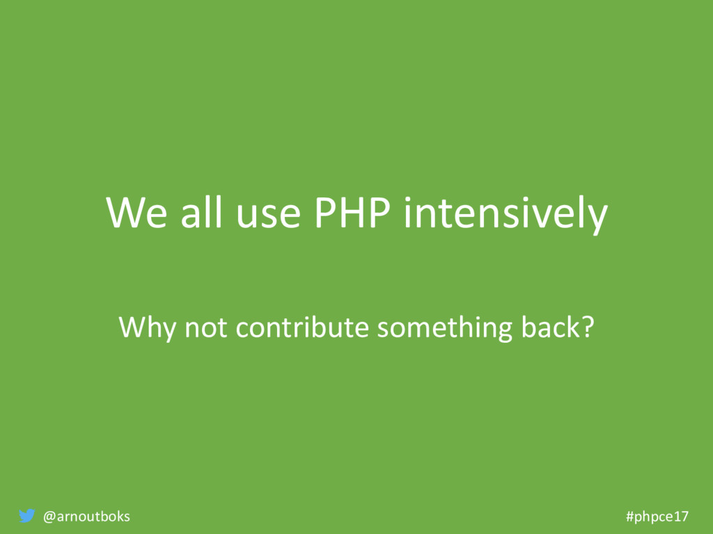 @arnoutboks #phpce17 We all use PHP intensively...