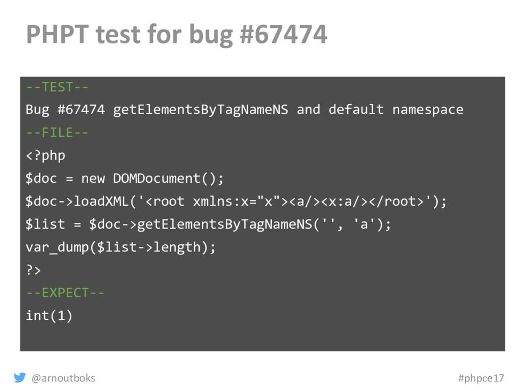 @arnoutboks #phpce17 PHPT test for bug #67474 -...