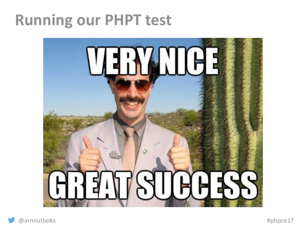 @arnoutboks #phpce17 Running our PHPT test