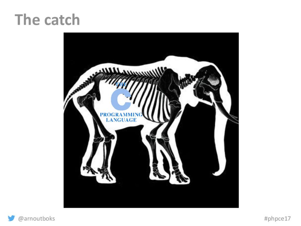 @arnoutboks #phpce17 The catch