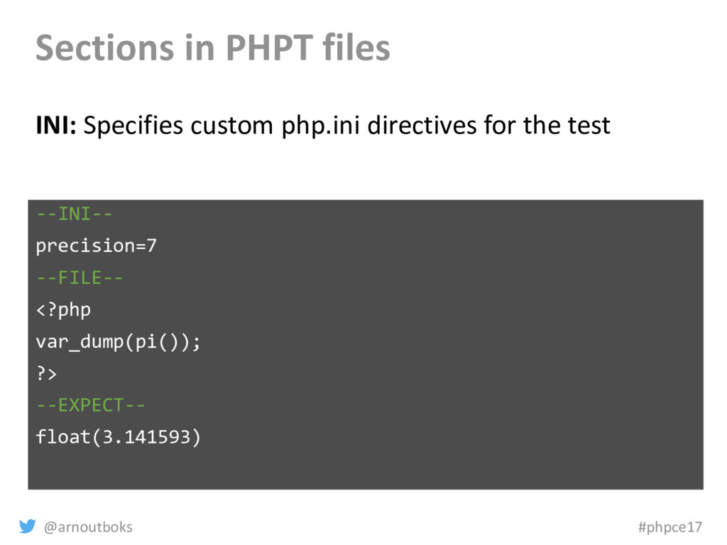 @arnoutboks #phpce17 Sections in PHPT files INI...