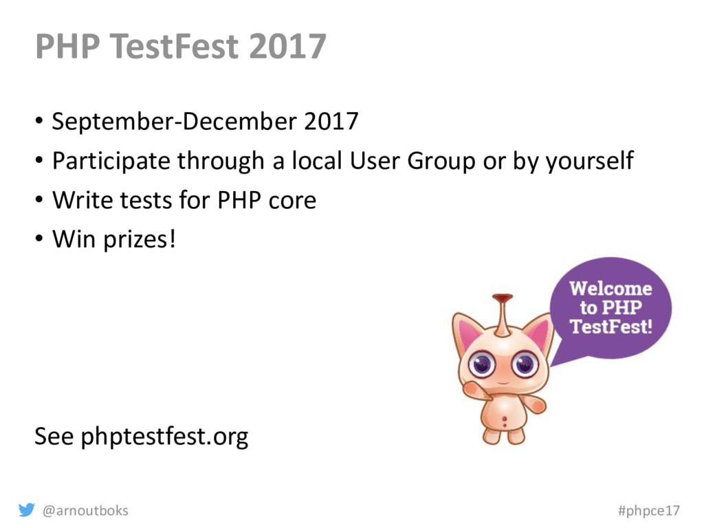 @arnoutboks #phpce17 PHP TestFest 2017 • Septem...