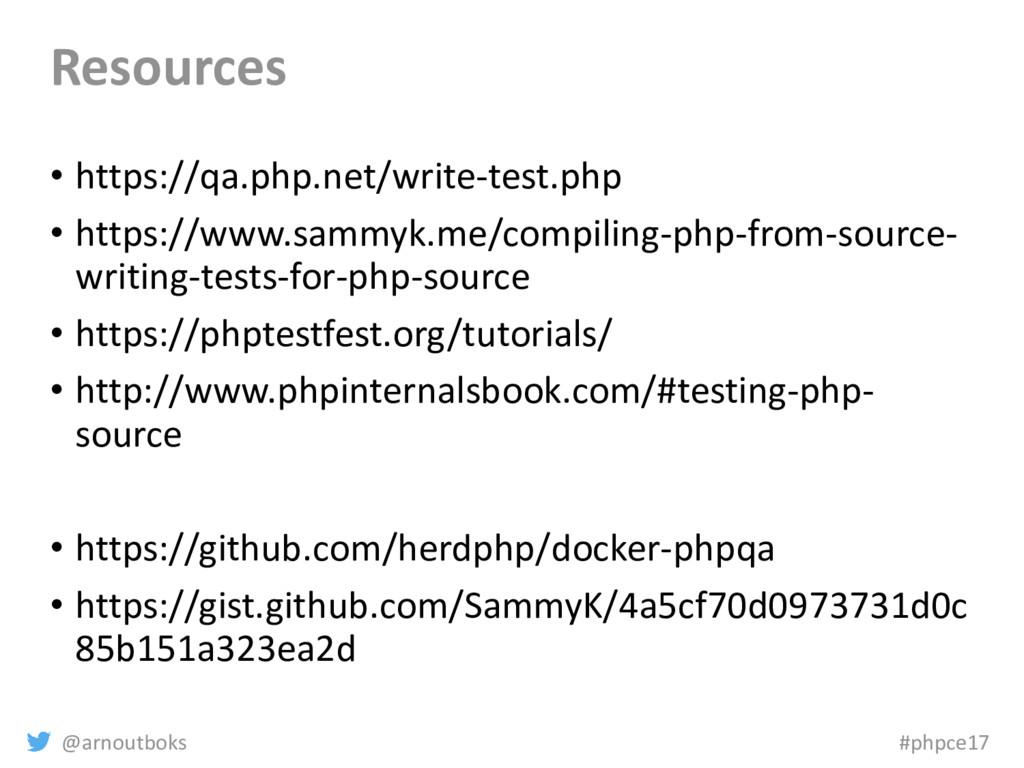 @arnoutboks #phpce17 Resources • https://qa.php...