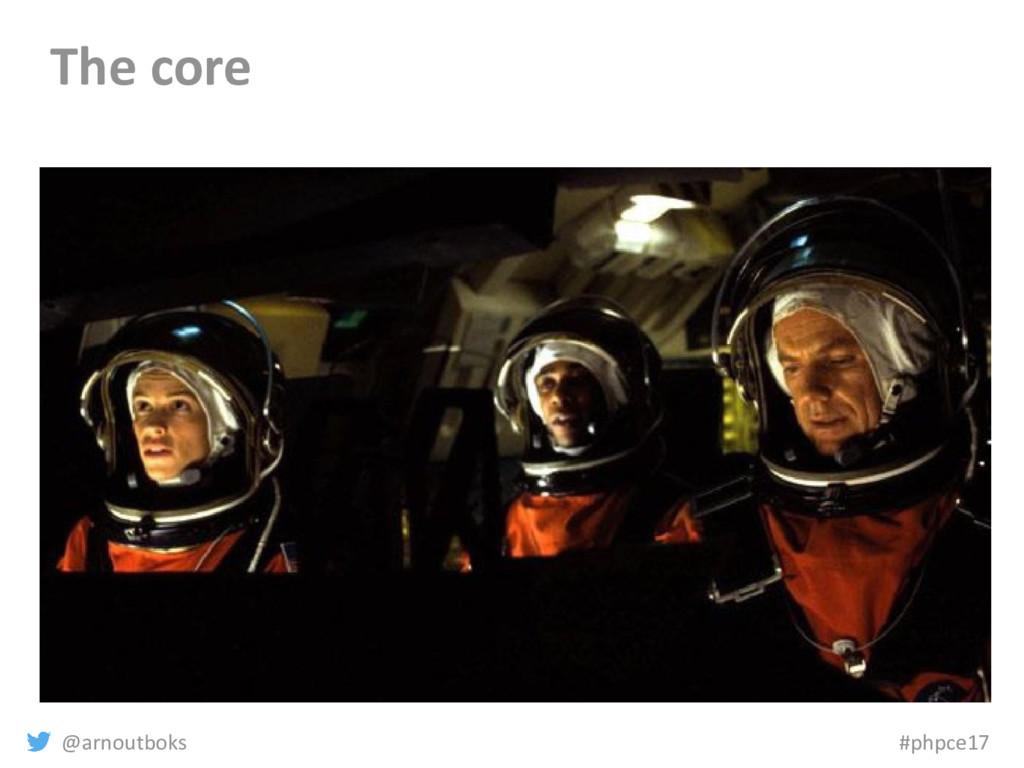 @arnoutboks #phpce17 The core