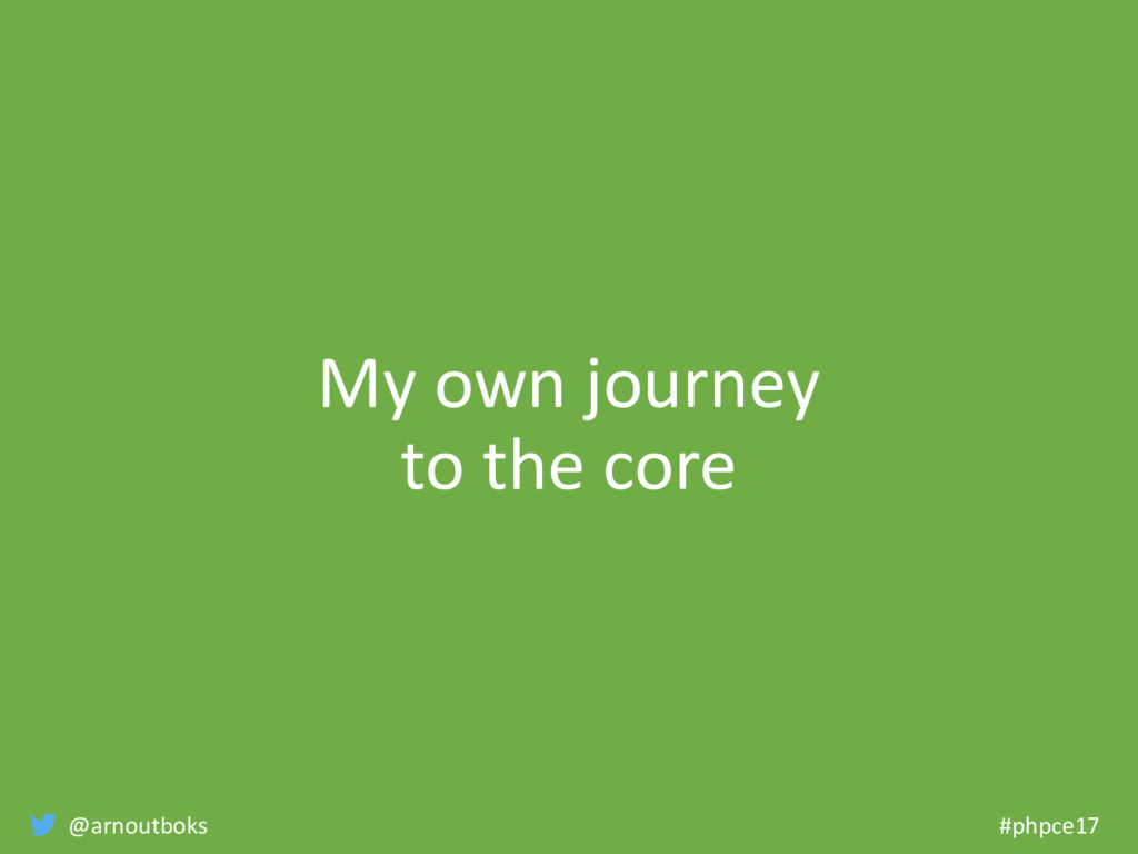 @arnoutboks #phpce17 My own journey to the core